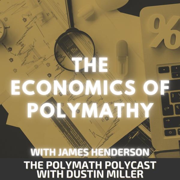 The Economics of Polymathy with James Henderson artwork