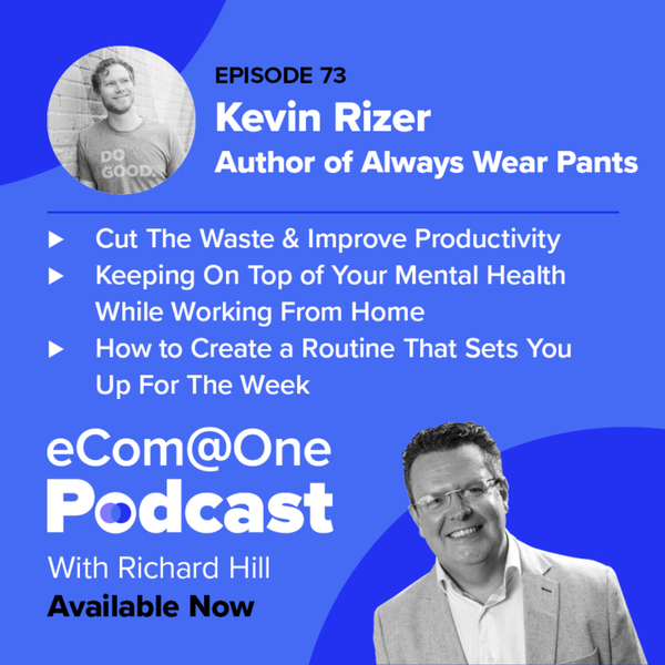E73: Kevin Rizer - How to Make Working From Home Work For You artwork
