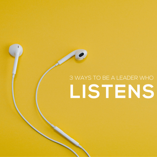 Ways To Be A Leader Who Listens
