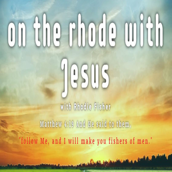 Episodes#76  On The Rhode with Jesus with Rhodie Fisher with guess Rosalie artwork