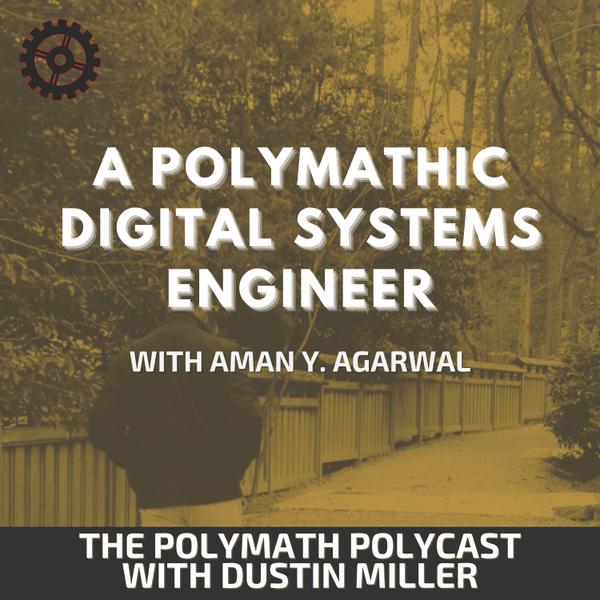 A Polymathic Digital Systems Engineer with Aman Y. Agarwal [The Polymath PolyCast] artwork