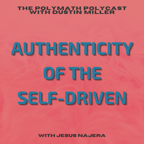 Authenticity of the Self-Driven with Jesus Najera [The Polymath PolyCast] artwork