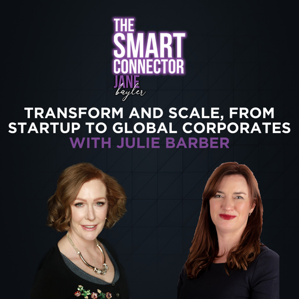 Transform and Scale, From Startup to Global Corporates With Julie Barber artwork