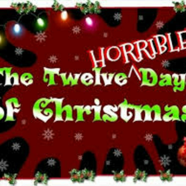 """My Twelve Horrible Days of Christmas"" (12-14-18)"
