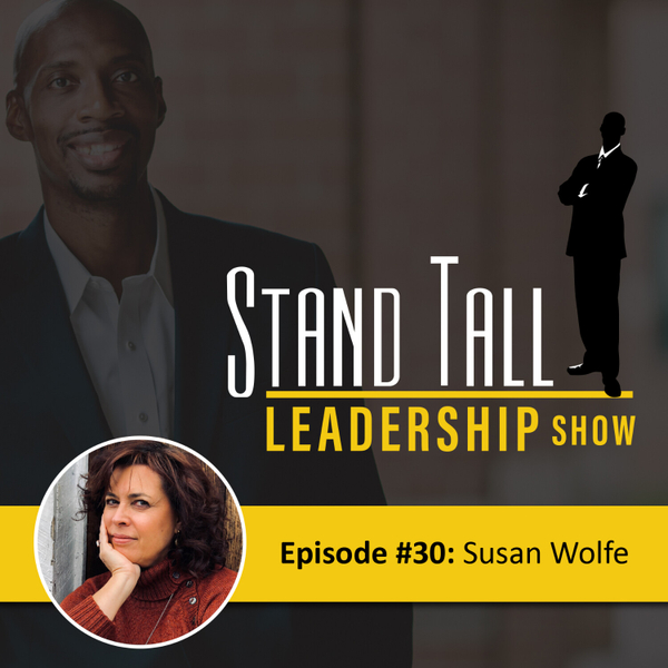 STAND TALL LEADERSHIP SHOW EPISODE 30 FT. SUSAN WOLFE artwork