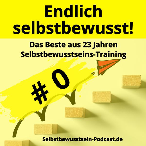 #0 Selbstbewusstsein Podcast Pilotfolge: Dein selbstbewusstes Leben beginnt!