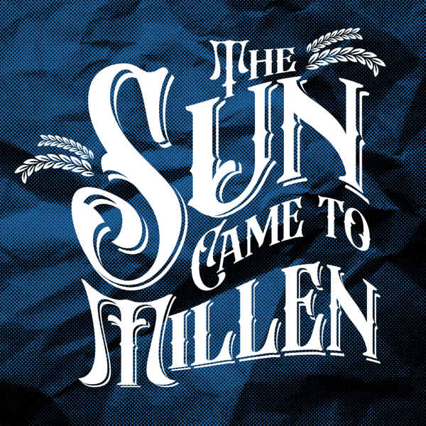 The Sun Came to Millen: Parts Thirty-Six to Thirty-Nine artwork