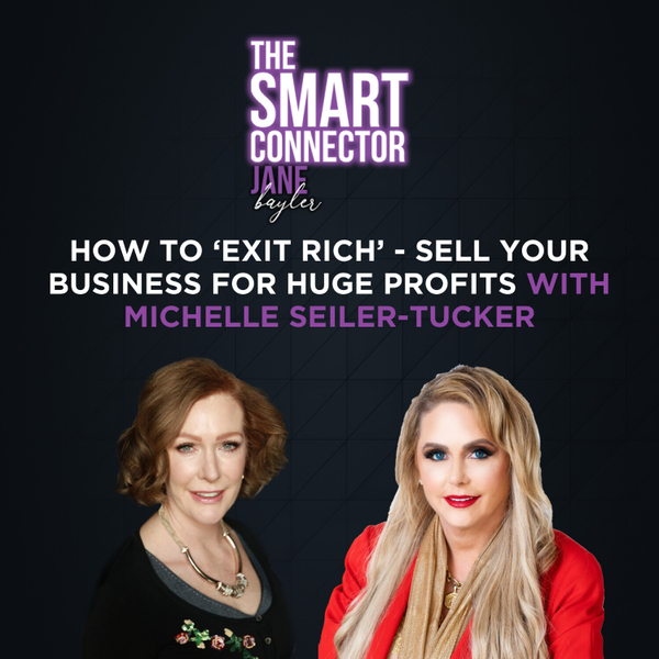 How To 'Exit Rich' - Sell Your Business For HUGE Profits - With Michelle Seiler-Tucker artwork