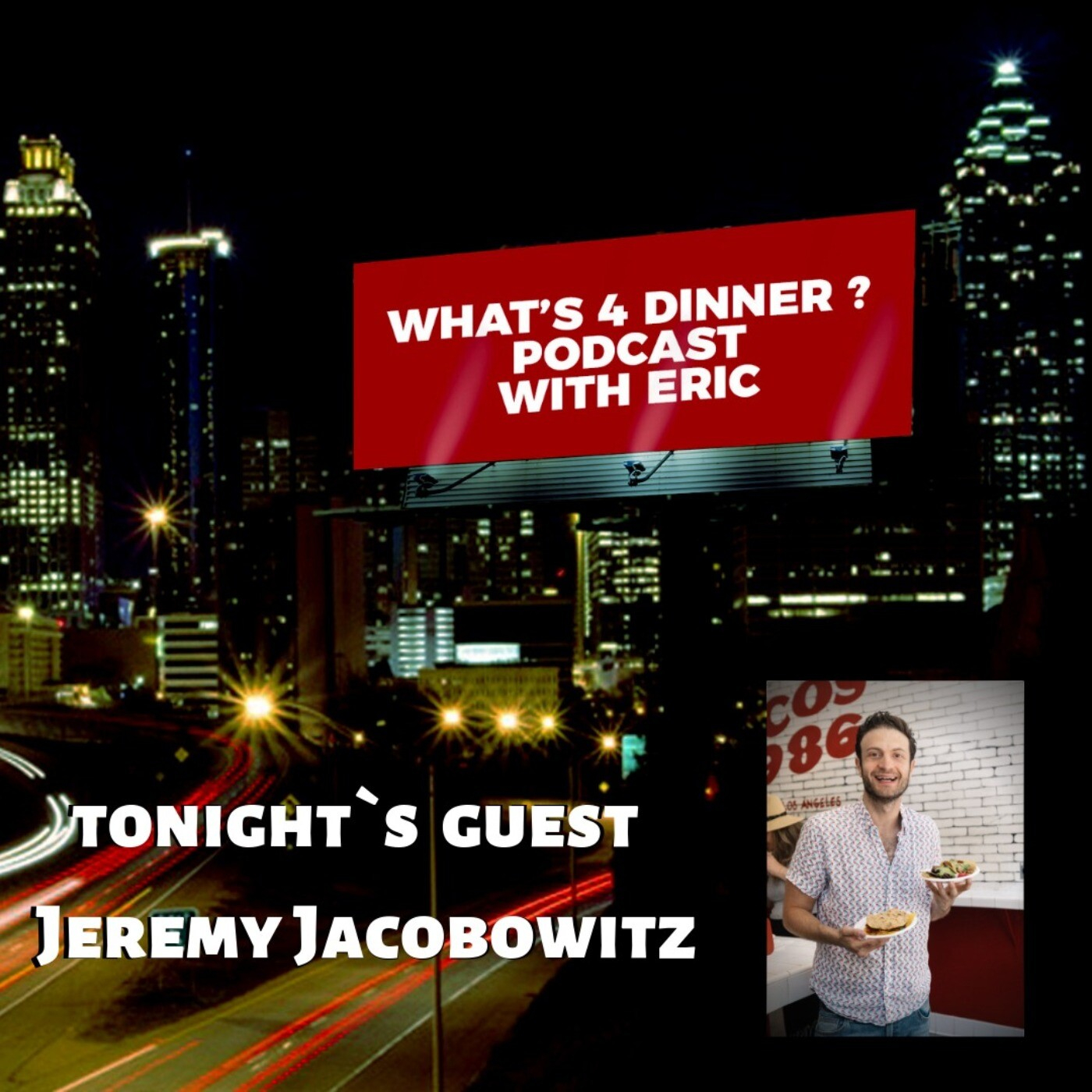 Ep.20 What`s 4 Dinner? with tonight`s guest Jeremy Jacobowitz a.k.a @Brunchboys