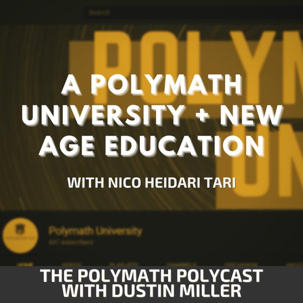 A Polymath University + New age education with Nico Heidari Tari [The Polymath PolyCast] artwork
