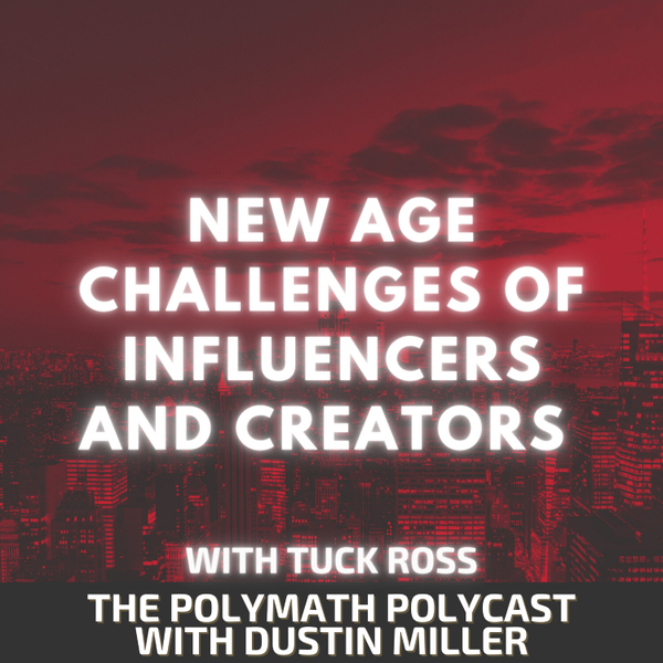 New Age Challenges of Influencers and Creators with Tuck Ross [The Polymath PolyCast] artwork