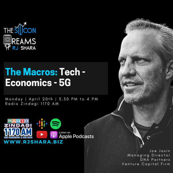 Joe Jasin, Managing Director of Silicon Valley based Seed Investment firm DNA Partners talks to RJ Shara about Tech, Economy, and 5G on The Silicon Dreams on Radio Zindagi 1170AM