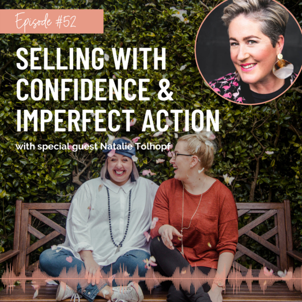 #52 Selling With Confidence & Imperfect Action With Natalie Tolhopf artwork