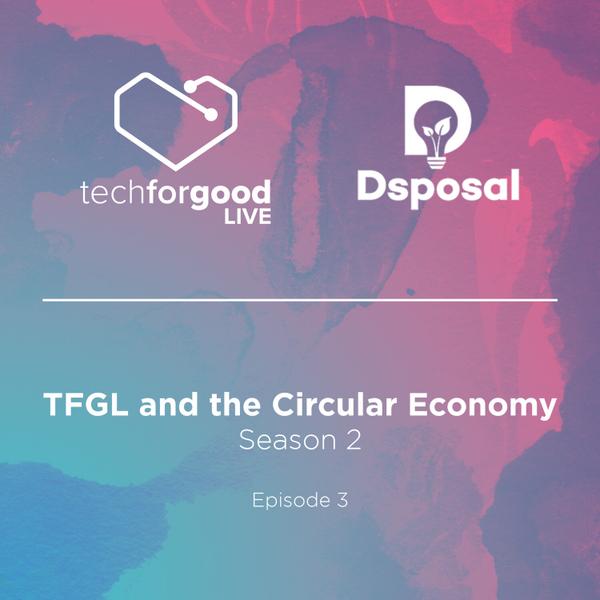 TFGL and the Circular Economy - Season 2 - Episode 3