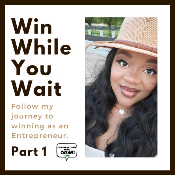 Cream Talk: Win While You Wait   Part 1 artwork