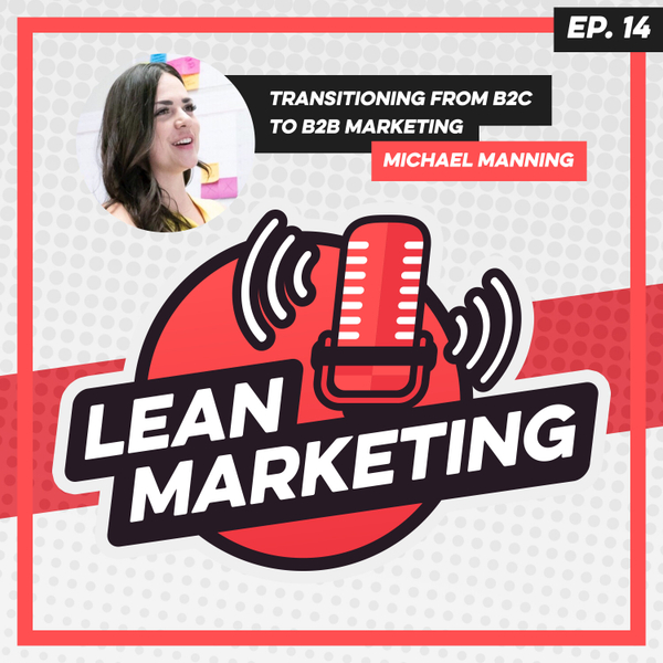 Transitioning From B2C to B2B Marketing with Michael Manning