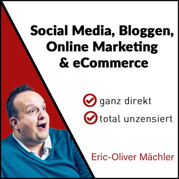 Eric-Oliver Mächler - Social Media, Bloggen, Online Marketing und eCommerce - ganz direkt - total unzensiert artwork