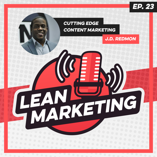 Cutting Edge Content Marketing with J.D. Redmon