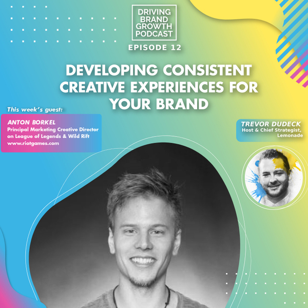 Developing Consistent Creative Experiences for Your Brand with Anton Borkel artwork