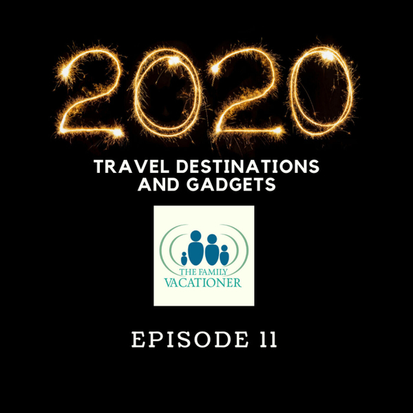 2020 Fun Family Travel Destination and Must Have Travel Gadgets