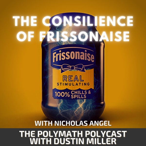 The Consilience of Frissonaise with Nicholas Angel [The Polymath PolyCast] artwork