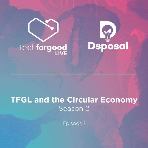 TFGL and the Circular Economy - Season 2 - Episode 1 artwork