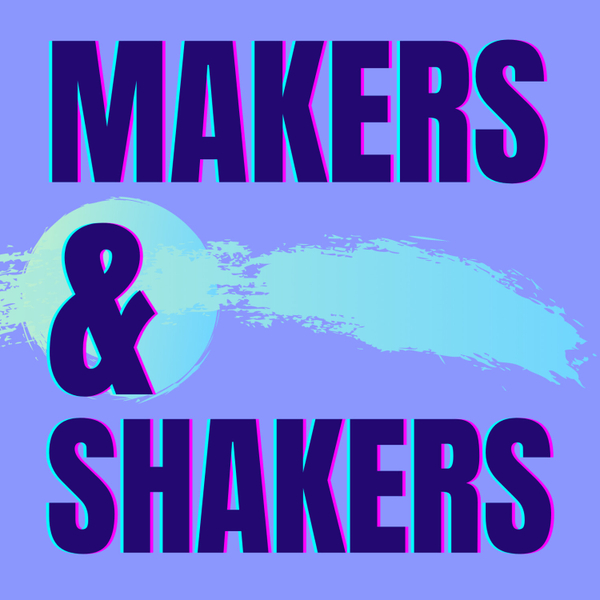 Makers & Shakers artwork