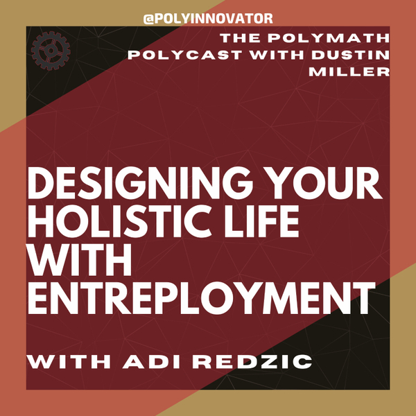 Designing YOUR Holistic Life with Entreployment with Adi Redzic [The Polymath PolyCast] artwork