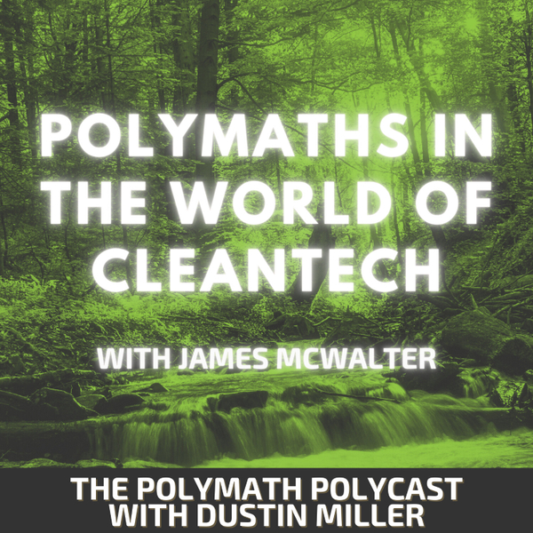 Polymaths in the World of CleanTech with James McWalter [The Polymath PolyCast] artwork