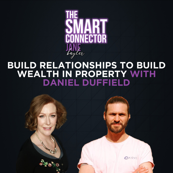 Build Relationships To Build Wealth In Property - With Daniel Duffield artwork