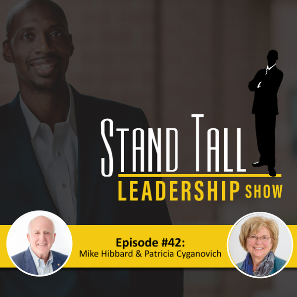 STAND TALL LEADERSHIP SHOW EPISODE 42 FT. MIKE HIBBARD AND PATRICIA PISANO CYGANOVICH artwork