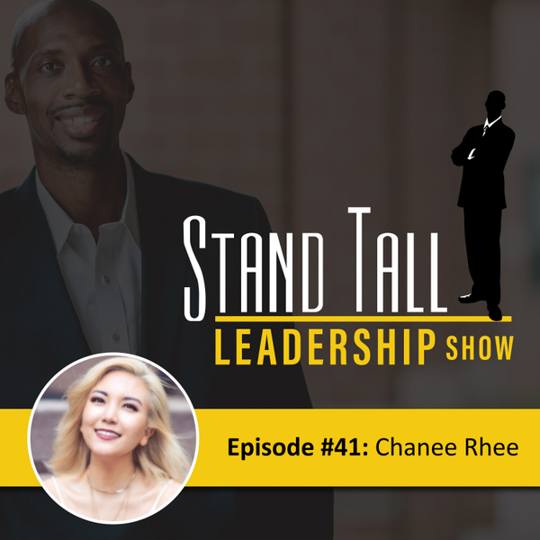 STAND TALL LEADERSHIP SHOW EPISODE 41 FT. CHANEE RHEE artwork