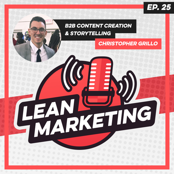 B2B Content Creation & Storytelling with Christopher Grillo