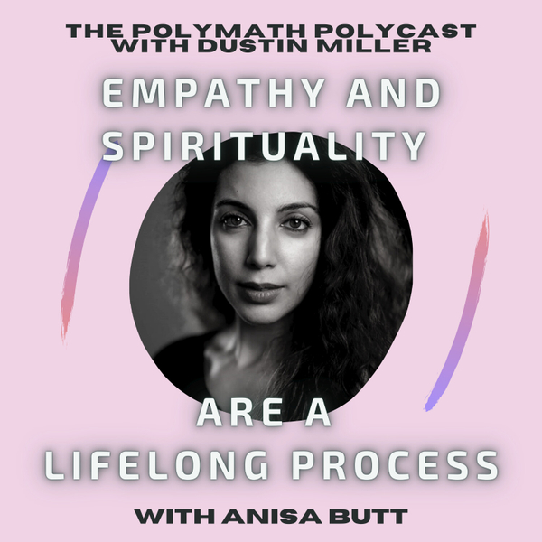 Empathy and Spirituality are a Lifelong Process with Anisa Butt [The Polymath PolyCast] artwork