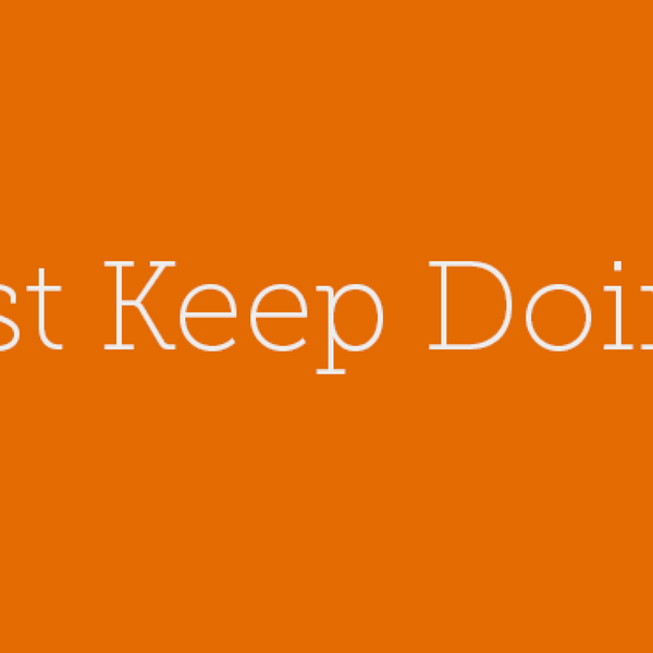 5 – Just Keep Doing It