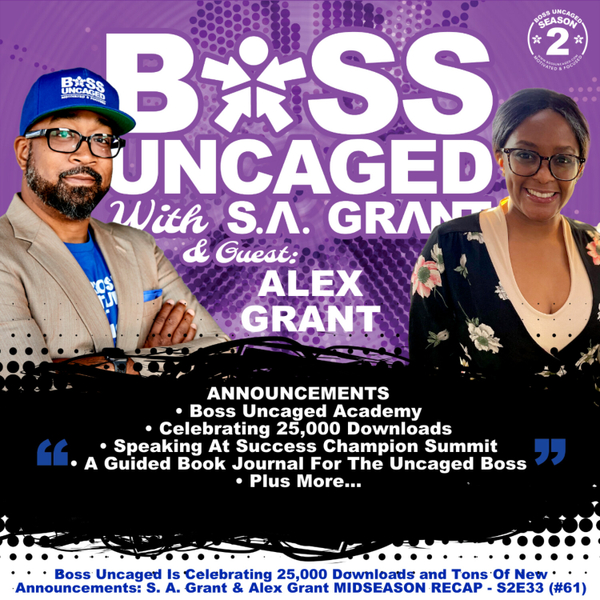 Boss Uncaged Is Celebrating 25,000 Downloads and Tons Of New Announcements: S. A. Grant & Alex Grant MIDSEASON RECAP - S2E33 (#61) artwork