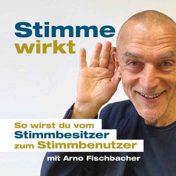 Stimme wirkt! Der Podcast mit Arno Fischbacher  artwork