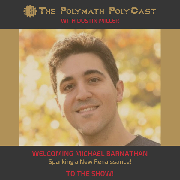 Sparking a New Renaissance with Michael Barnathan [The Polymath PolyCast] artwork