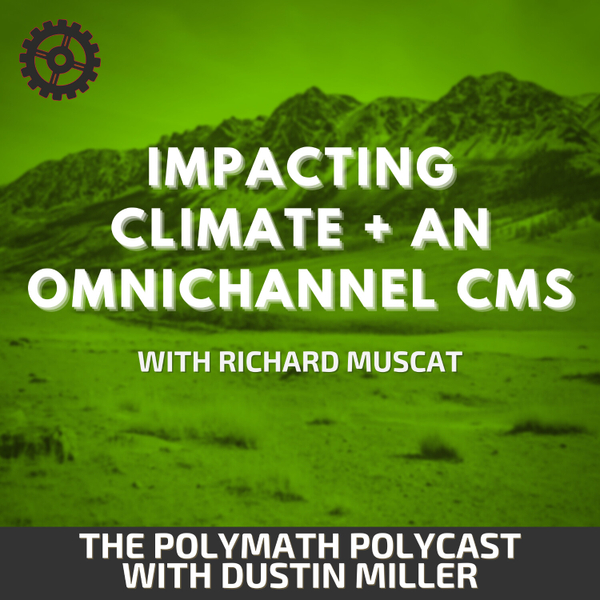 Impacting climate + an OmniChannel CMS with Richard Muscat [The Polymath PolyCast] artwork