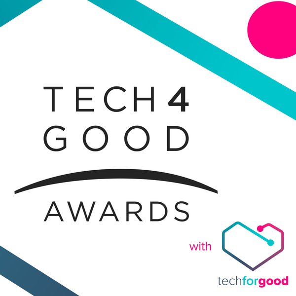 Tech4Good Awards Podcast Episode Zero - What does tech for good mean to you?