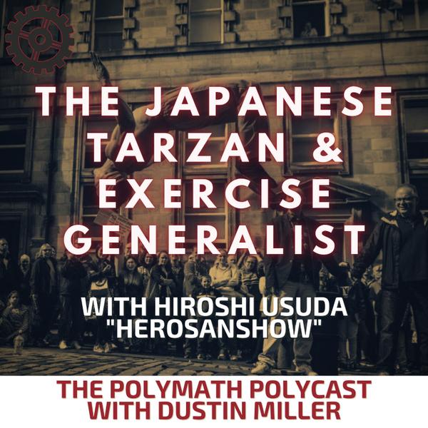 "The Japanese Tarzan & Exercise Generalist with Hiroshi Usuda ""Herosanshow"" [The Polymath PolyCast] artwork"