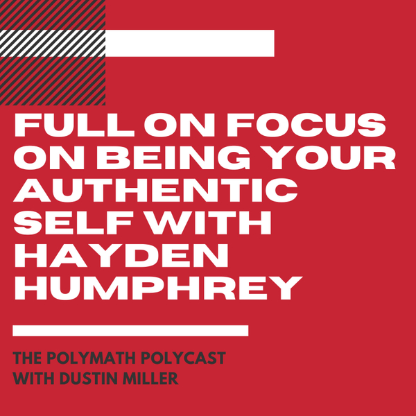 Full On Focus On Being Your Authentic Self with Hayden Humphrey [The Polymath PolyCast] artwork