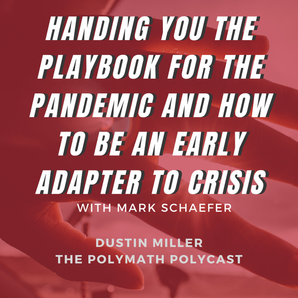 Handing YOU the Playbook for the Pandemic and how to be an Early Adapter to Crisis with Mark Schaefer [The Polymath PolyCast] artwork