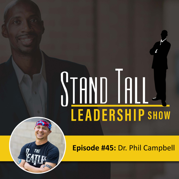STAND TALL LEADERSHIP SHOW EPISODE 43 FT. DR. PHIL CAMPBELL artwork