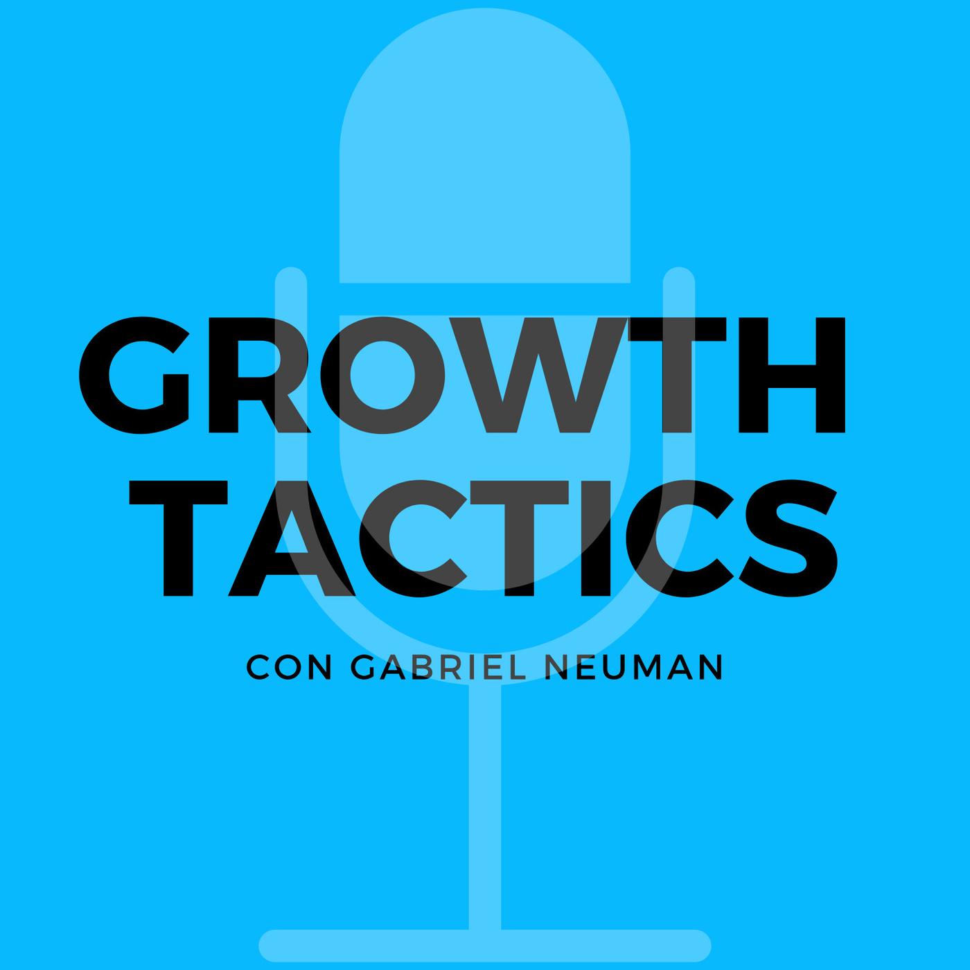 Growth Tactics con Gabriel Neuman