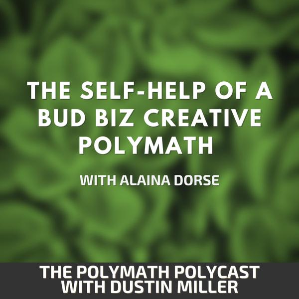 The Self-Help of a Bud Biz Creative Polymath with Alaina Dorse [The Polymath PolyCast] artwork