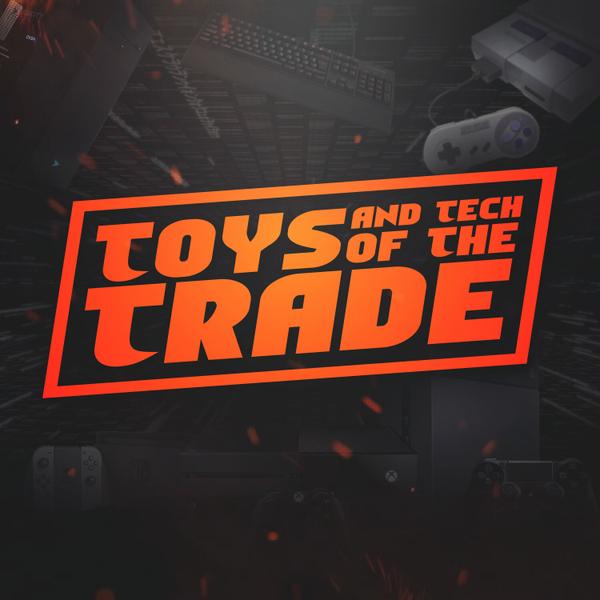 Toys & Tech of The Trade-Episode 47 artwork