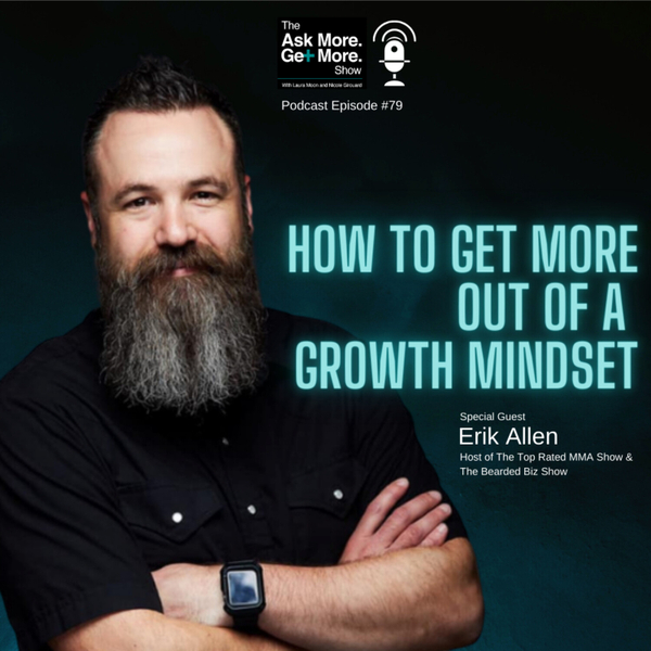Ep.79 Erik Allen - How To Get More Out Of A Growth Mindset artwork