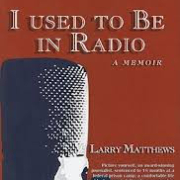 Author/Radio Host, Larry Matthews (9-11-19)