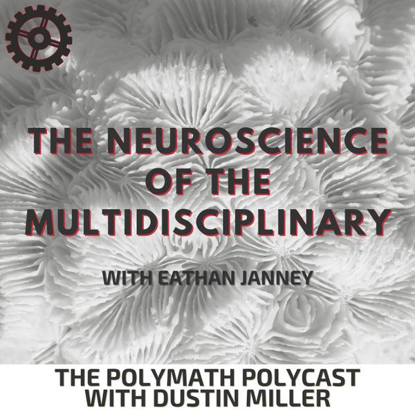 The Neuroscience of the Multidisciplinary with Eathan Janney [The Polymath PolyCast] artwork